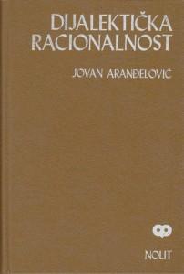 DIJALEKTIČKA RACIONALNOST - JOVAN ARANĐELOVIĆ