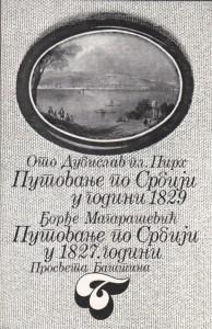 PUTOVANJE PO SRBIJI U GODINI 1827 i 1829 - OTO DUBISLAV, ĐORĐE MAGARAŠEVIĆ