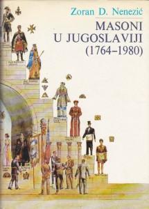 MASONI U JUGOSLAVIJI (1764-1980) - ZORAN D. NENEZIĆ