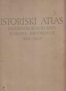 ISTORIJSKI ATLAS OSLOBODILAČKOG RATA NARODA JUGOSLAVIJE 1941-1945.