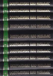 DOSTOJEVSKI KAO MISLILAC u deset knjiga (u 10 knjiga)