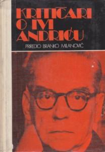 KRITIČARI O IVI ANDRIĆU - BRANKO MILANOVIĆ