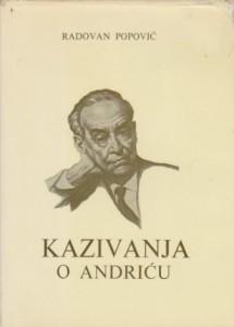 KAZIVANJA O ANDRIĆU - RADOVAN POPOVIĆ