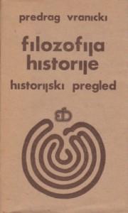 FILOZOFIJA HISTORIJE - PREDRAG VRANICKI