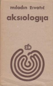 AKSIOLOGIJA - MILADIN ŽIVOTIĆ