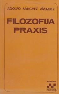 FILOZOFIJA PRAXIS - ADOLFO SANČEZ VASKEZ