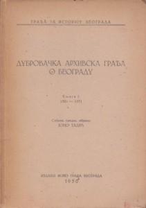 DUBROVAČKA ARHIVSKA GRAĐA O BEOGRADU 1521-1571 knj. 1