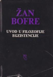 UVOD U FILOZOFIJE EGZISTENCIJE - ŽAN BOFRE