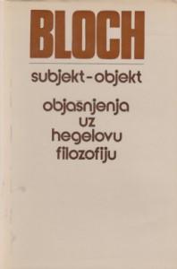 SUBJEKT-OBJEKT objašnjenja uz Hegelovu filozofiju - ERNST BLOCH