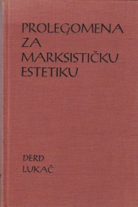 PROLEGOMENA ZA MARKSISTIČKU ESTETIKU - ĐERĐ LUKAČ