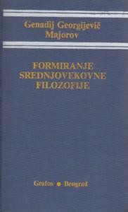 FORMIRANJE SREDNJOVEKOVNE FILOZOFIJE - G. G. MAJOROV