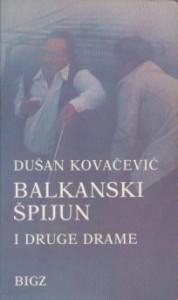 BALKANSKI ŠPIJUN i druge drame - DUŠAN KOVAČEVIĆ