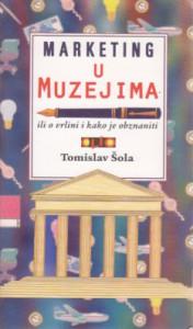 MARKETING U MUZEJIMA ili o vrlini i kako je obznaniti - TOMISLAV ŠOLA