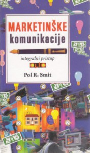 MARKETINŠKE KOMUNIKACIJE integralni pristup - POL R. SMIT