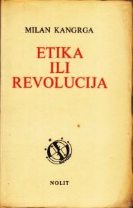 ETIKA ILI REVOLUCIJA prilog samoosvješćivanju komunističke revolucije - MILAN KANGRGA