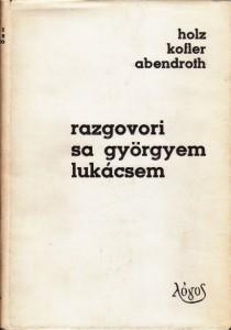 RAZGOVORI SA GYORGYEM LUKACSEM - H. H. HOLZ, L. KOFLER, W. ABENDROTH