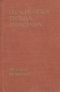 DIJALEKTIČKA TEORIJA ZNAČENJA - MIHAILO MARKOVIĆ