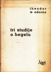 TRI STUDIJE O HEGELU - THEODOR W. ADORNO