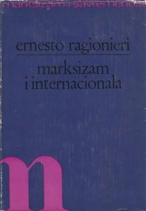 MARKSIZAM I INTERNACIONALA studije o istoriji marksizma - ERNESTO RAGIONIERI