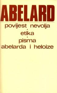 POVIJEST NEVOLJA, ETIKA, PISMA ABELARDA I HELOIZE - PETAR ABELARD