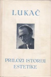 PRILOZI ISTORIJI ESTETIKE - ĐERĐ LUKAČ