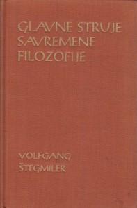 GLAVNE STRUJE SAVREMENE FILOZOFIJE - VOLFGANG ŠTEGMILER
