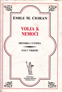 VOLJA K NEMOĆI historija i utopija, pad u vrijeme - EMIL SIORAN