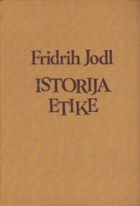 ISTORIJA ETIKE kao filozofske nauke - FRIDRIH JODL u dve knjige (u 2 knjige)