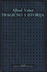 TRAGIČNO I ISTORIJA - ALFRED VEBER