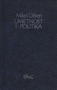 UMJETNOST I POLITIKA - MIKEL DIFREN