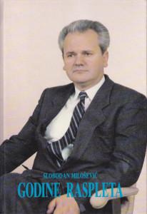 GODINE RASPLETA - SLOBODAN MILOŠEVIĆ