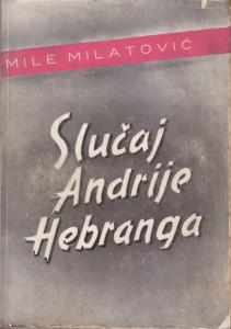 SLUČAJ ANDRIJE HEBRANGA - MILE MILATOVIĆ
