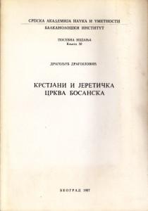 KRSTJANI I JERETIČKA CRKVA BOSANSKA - DRAGOLJUB DRAGOJLOVIĆ