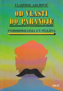 OD VLASTI DO PARANOJE psihobiografija J. V. STALJINA - VLADIMIR ADAMOVIĆ