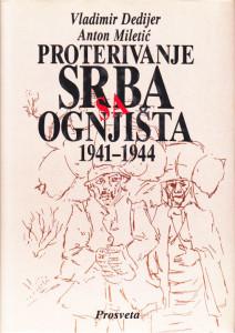 PROTERIVANJE SRBA SA OGNJIŠTA 1941 - 1944 svedočanstva- VLADIMIR DEDIJER i ANTON MILETIĆ