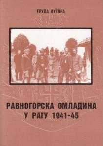 RAVNOGORSKA OMLADINA U RATU 1941 - 1945 sećanja i kazivanja