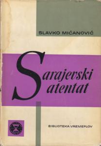 SARAJEVSKI ATENTAT - SLAVKO MIĆANOVIĆ
