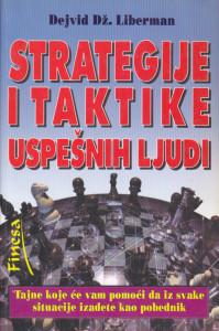 STRATEGIJE I TAKTIKE USPEŠNIH LJUDI - DEJVID Dž. LIBERMAN