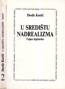 U SREDIŠTU NADREALIZMA čeljust dijalektike, sukobi - ĐORĐE KOSTIĆ u dve knjige (u 2 knjige)