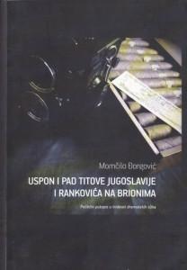 USPON I PAD TITOVE JUGOSLAVIJE I RANKOVIĆA NA BRIONIMA - MOMČILO ĐORGOVIĆ