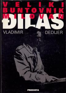 VELIKI BUNTOVNIK MILOVAN ĐILAS prilozi za biografiju - VLADIMIR DEDIJER