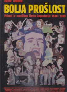 BOLJA PROŠLOST prizori iz muzičkog života Jugoslavije 1940 - 1989 - PETAR LUKOVIĆ