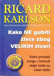 KAKO NE GUBITI ŽIVCE ZBOG VELIKIH STVARI - RIČARD KARLSON