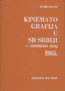 KINEMATOGRAFIJA U SR SRBIJI - UPOREDO SFRJ 1985