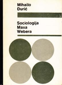 SOCIOLOGIJA MAKSA VEBERA - MIHAILO ĐURIĆ