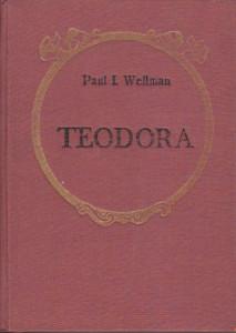 TEODORA - PAUL I. WELLMAN