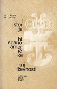 ISTORIJA HISPANOAMERIČKE KNJIŽEVNOSTI - HUAN OKTAVIO PRENS, HERARDO MARIO GOLOBOF