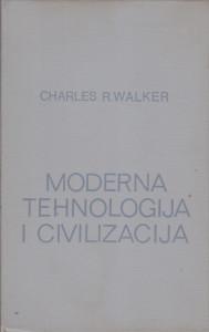 MODERNA TEHNOLOGIJA I CIVILIZACIJA uvod u ljudske probleme u doba strojeva - CHARLES R. WALKER