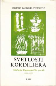 SVETLOSTI KORDILJERA (Antologija hispanoameričke poezije 1920-1970) - LJILJANA PAVLOVIĆ - SAMUROVIĆ