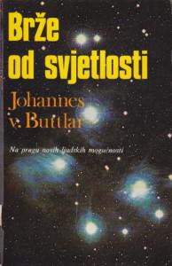 BRŽE OD SVJETLOSTI na pragu novih ljudskih mogućnosti - JOHANNES V. BUTTLAR